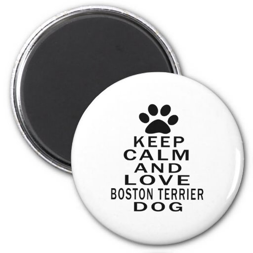 Keep Calm And Love Boston Terrier Dog Refrigerator Magnet