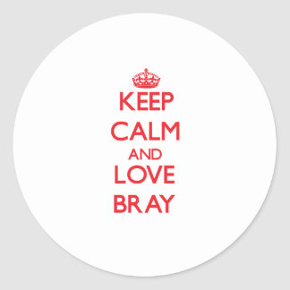 Keep calm and love Bray Classic Round Sticker