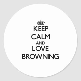 Keep calm and love Browning Round Sticker