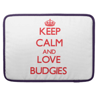 Keep calm and love Budgies Sleeves For MacBooks