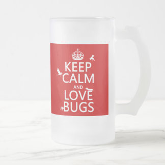 Keep Calm and Love Bugs (any background color) 16 Oz Frosted Glass Beer Mug
