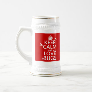Keep Calm and Love Bugs (any background color) 18 Oz Beer Stein