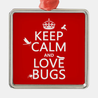 Keep Calm and Love Bugs (any background color) Metal Ornament