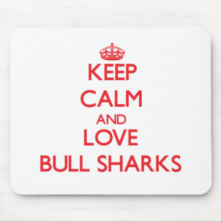 Keep calm and love Bull Sharks Mousepad