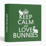 Keep Calm and Love Bunnies - all colors Vinyl Binder