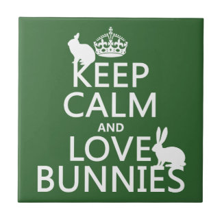 Keep Calm and Love Bunnies - all colors Ceramic Tile