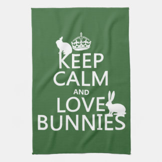 Keep Calm and Love Bunnies - all colors Kitchen Towel