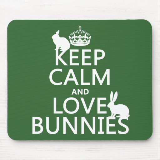 Keep Calm and Love Bunnies - all colors Mouse Pad