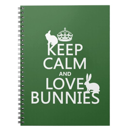 Keep Calm and Love Bunnies - all colors Notebook