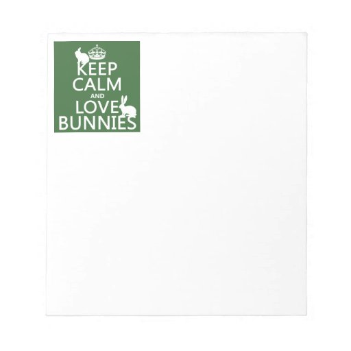 Keep Calm and Love Bunnies - all colors Memo Note Pad