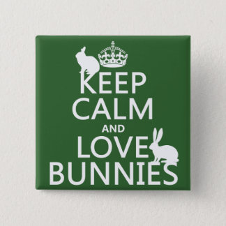 Keep Calm and Love Bunnies - all colors Pinback Button