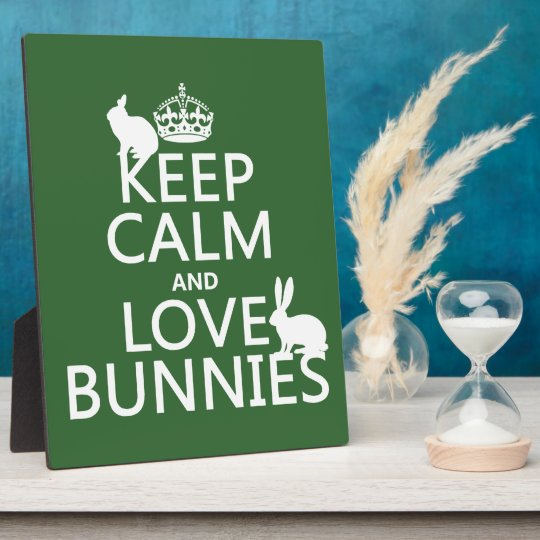 Keep Calm and Love Bunnies - all colors Plaque