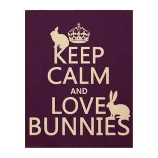 Keep Calm and Love Bunnies - all colors Wood Wall Art