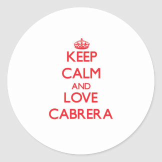 Keep calm and love Cabrera Round Stickers