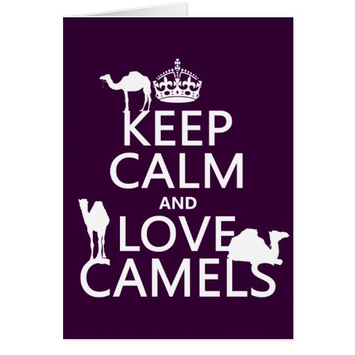 Keep Calm and Love Camels (all colors) Greeting Card