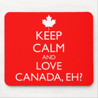 KEEP CALM AND LOVE CANADA, EH? MOUSE PAD