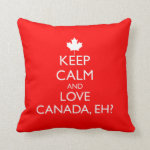 KEEP CALM AND LOVE CANADA, EH? PILLOW