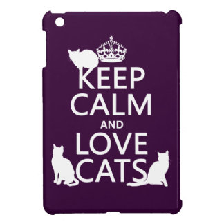 Keep Calm and Love Cats (in any color) Case For The iPad Mini