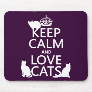 Keep Calm and Love Cats (in any color) Mouse Pads