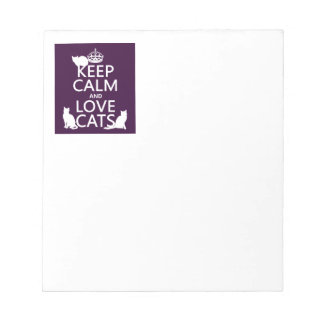 Keep Calm and Love Cats (in any color) Notepad