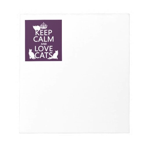 Keep Calm and Love Cats (in any color) Memo Notepad