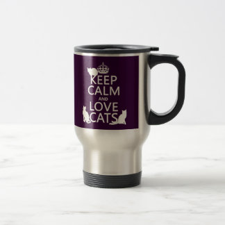 Keep Calm and Love Cats (in any color) Travel Mug