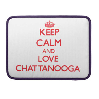 Keep Calm and Love Chattanooga MacBook Pro Sleeve