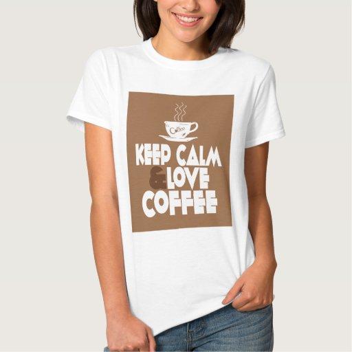 Keep Calm and Love Coffee Tee Shirts
