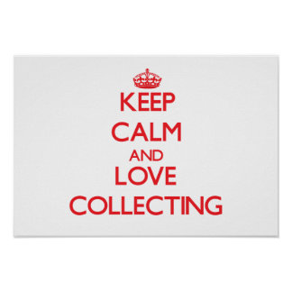 Keep calm and love Collecting Poster