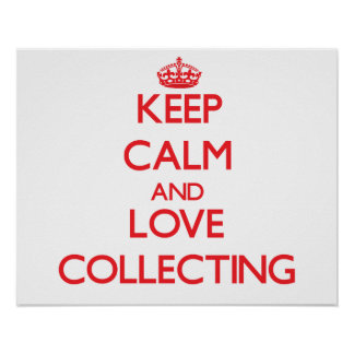 Keep calm and love Collecting Posters