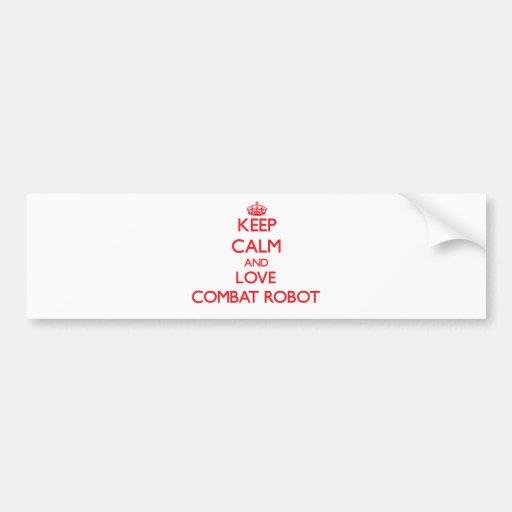 Keep calm and love Combat Robot Bumper Sticker