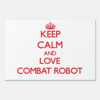 Keep calm and love Combat Robot Signs