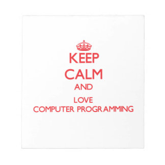 Keep calm and love Computer Programming Note Pad