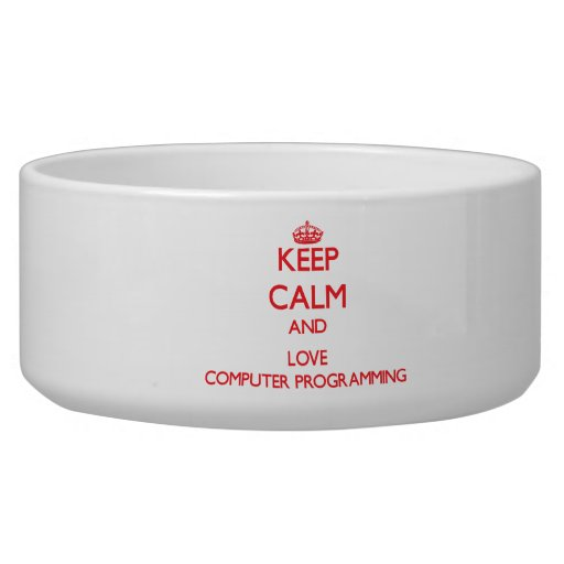 Keep calm and love Computer Programming Pet Bowls