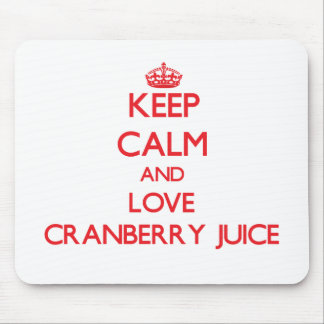 Keep calm and love Cranberry Juice Mouse Pad