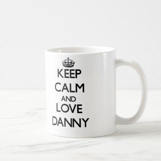 Keep Calm and Love Danny Mugs