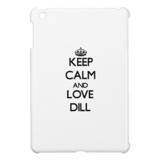 Keep calm and love Dill iPad Mini Covers
