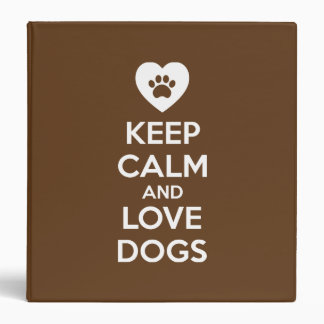 Keep Calm and Love Dogs 3 Ring Binder