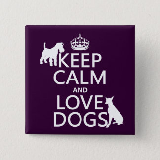 Keep Calm and Love Dogs - all colors Button