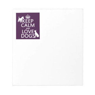 Keep Calm and Love Dogs - all colors Notepad