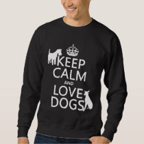 Keep Calm and Love Dogs - all colors Sweatshirt