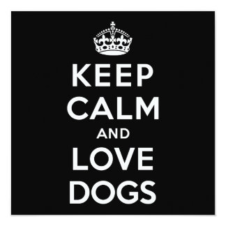 Keep Calm and Love Dogs 5.25x5.25 Square Paper Invitation Card