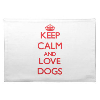 Keep calm and love Dogs Placemat