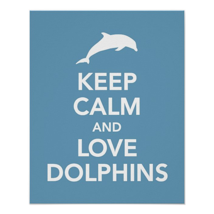 Keep Calm And Love Dolphins Print Or Poster Zazzle.com