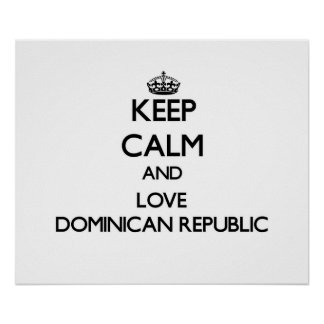 Keep Calm and Love Dominican Republic Print