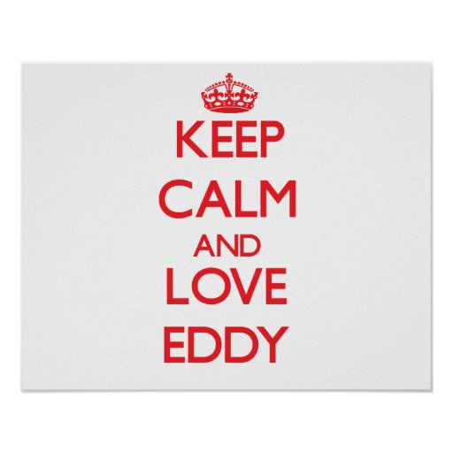 Keep Calm and Love Eddy Poster