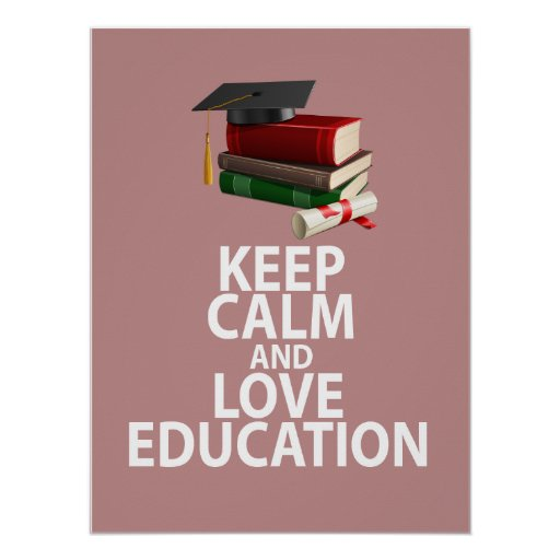 Keep Calm and Love Education Unique Poster Print