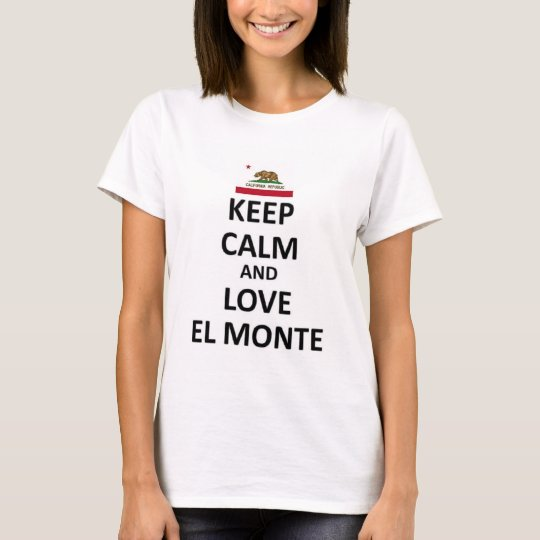 Keep calm and love El Monte T-Shirt