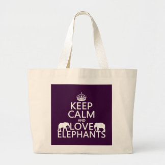 Keep Calm and Love Elephants (any color) Large Tote Bag