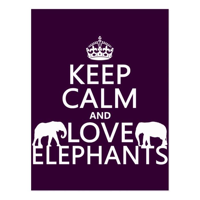 Keep Calm and Love Elephants (any color) Postcard